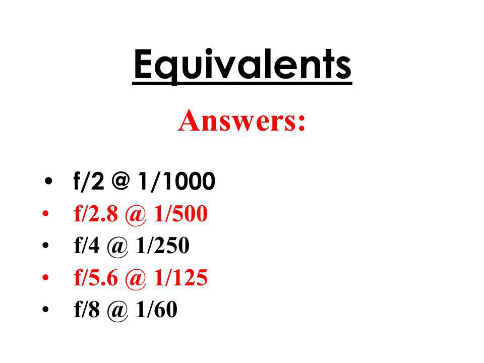 Equivalents Answers: 1/1000 1/500 1/250 1/125 1/60