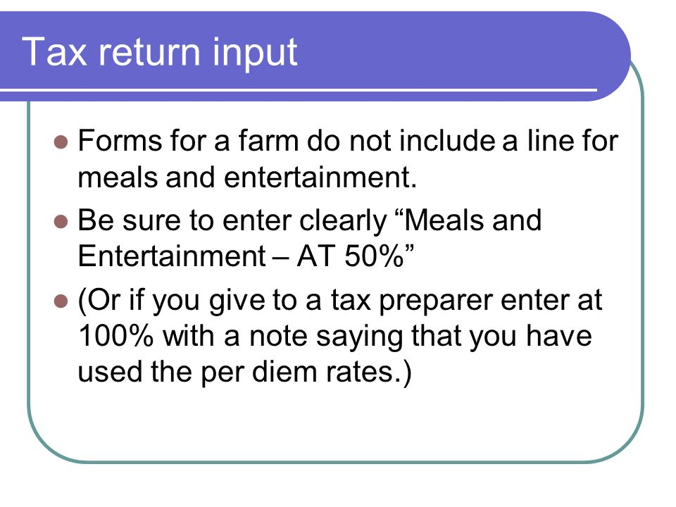 Tax return input Forms for a farm do not include a line for meals and entertainment.