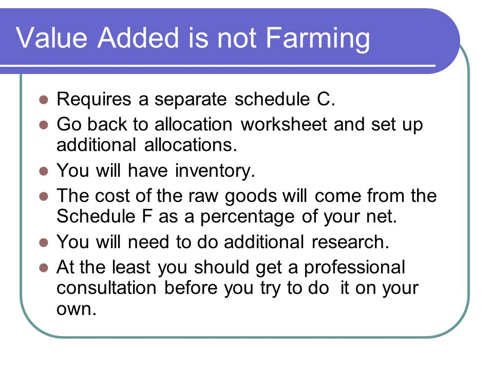 Value Added is not Farming Requires a separate schedule C.