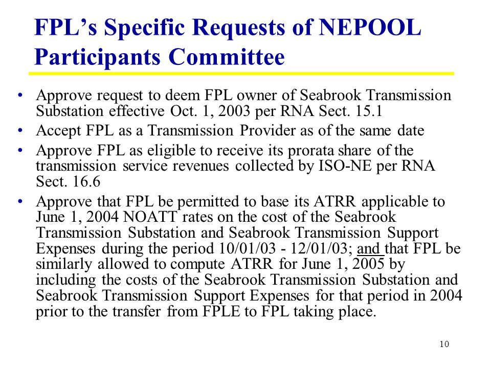 10 FPLs Specific Requests of NEPOOL Participants Committee Approve request to deem FPL owner of Seabrook Transmission Substation effective Oct.