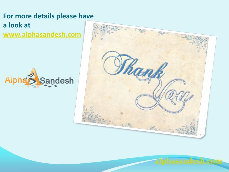 For more details please have a look at     alphasandesh.com