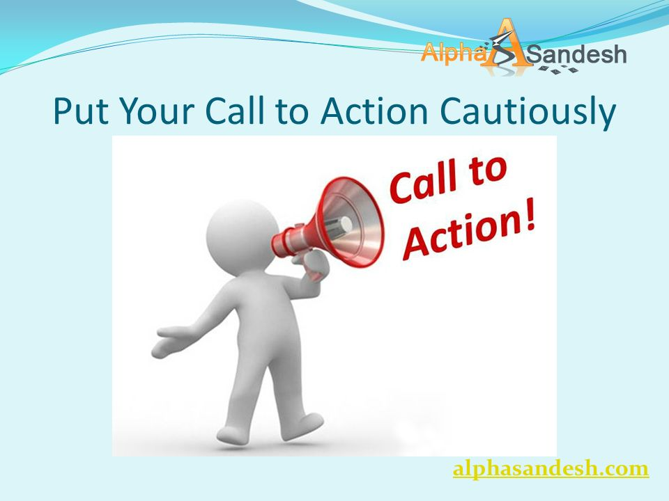 Put Your Call to Action Cautiously alphasandesh.com