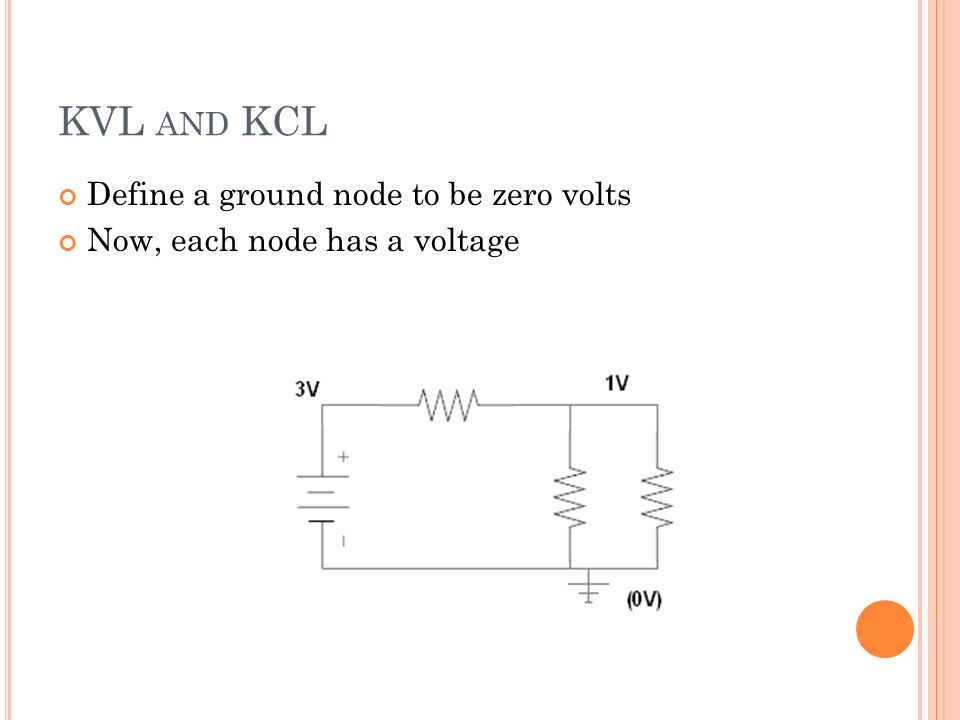 KVL AND KCL Define a ground node to be zero volts Now, each node has a voltage