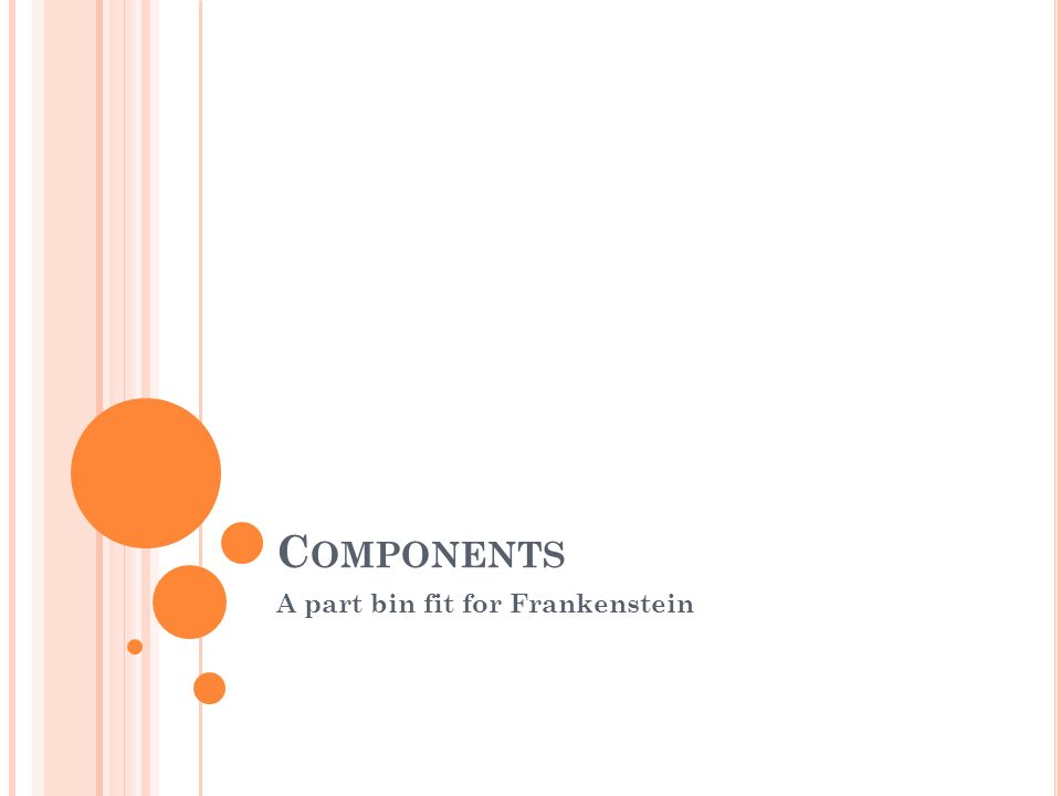C OMPONENTS A part bin fit for Frankenstein