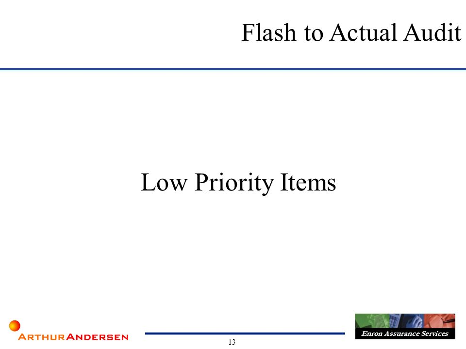 13 Enron Assurance Services Flash to Actual Audit Low Priority Items