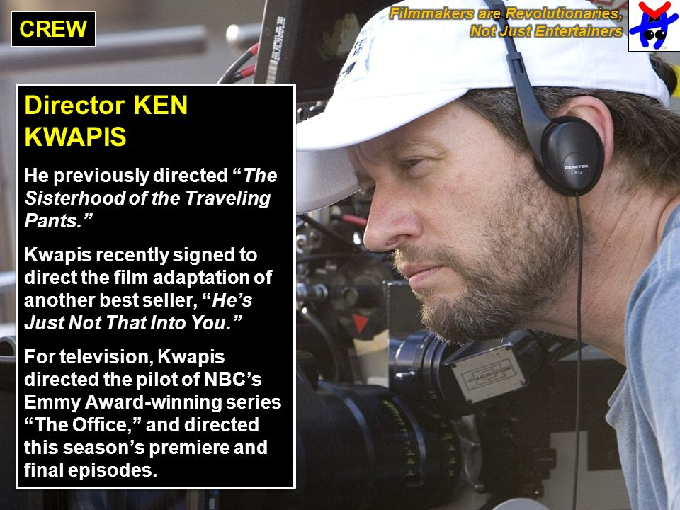 CREW Director KEN KWAPIS He previously directed The Sisterhood of the Traveling Pants.