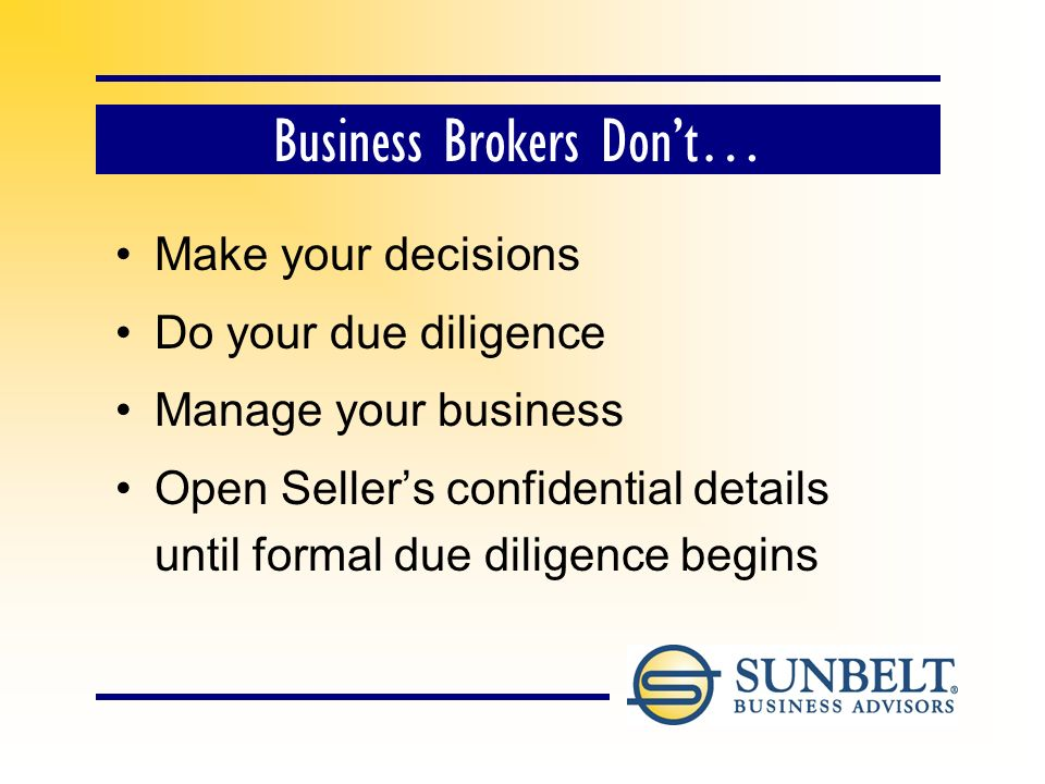 Business Brokers Do… Save you time & $$ Have many businesses to offer.