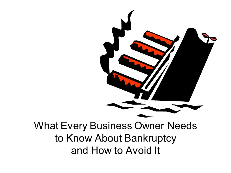 What Every Business Owner Needs to Know About Bankruptcy and How to Avoid It
