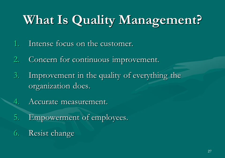 27 What Is Quality Management. 1.Intense focus on the customer.