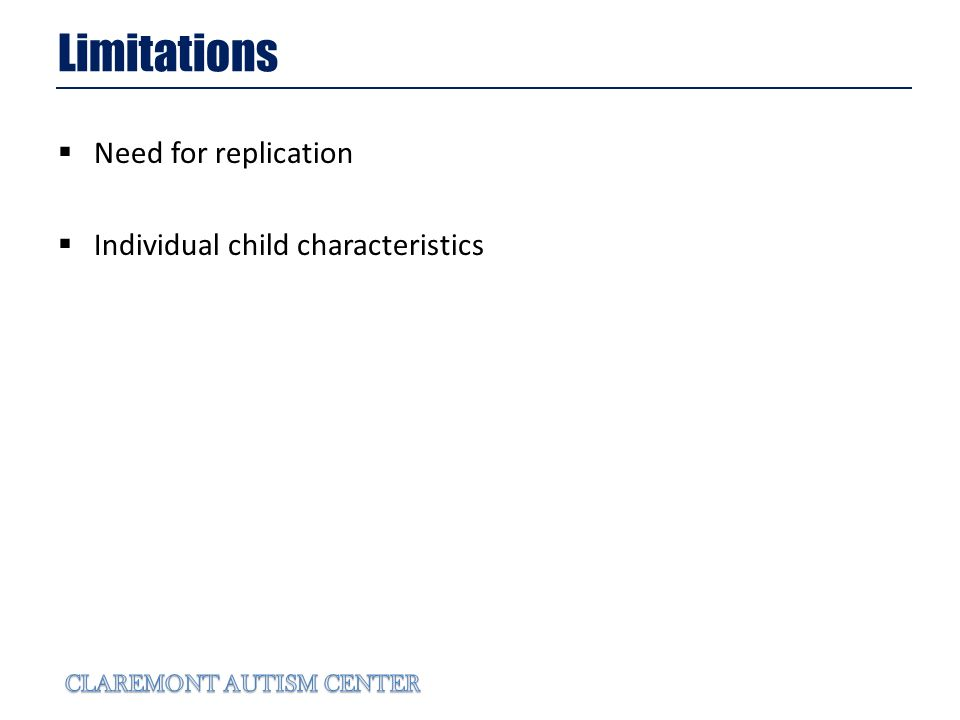 Limitations Need for replication Individual child characteristics