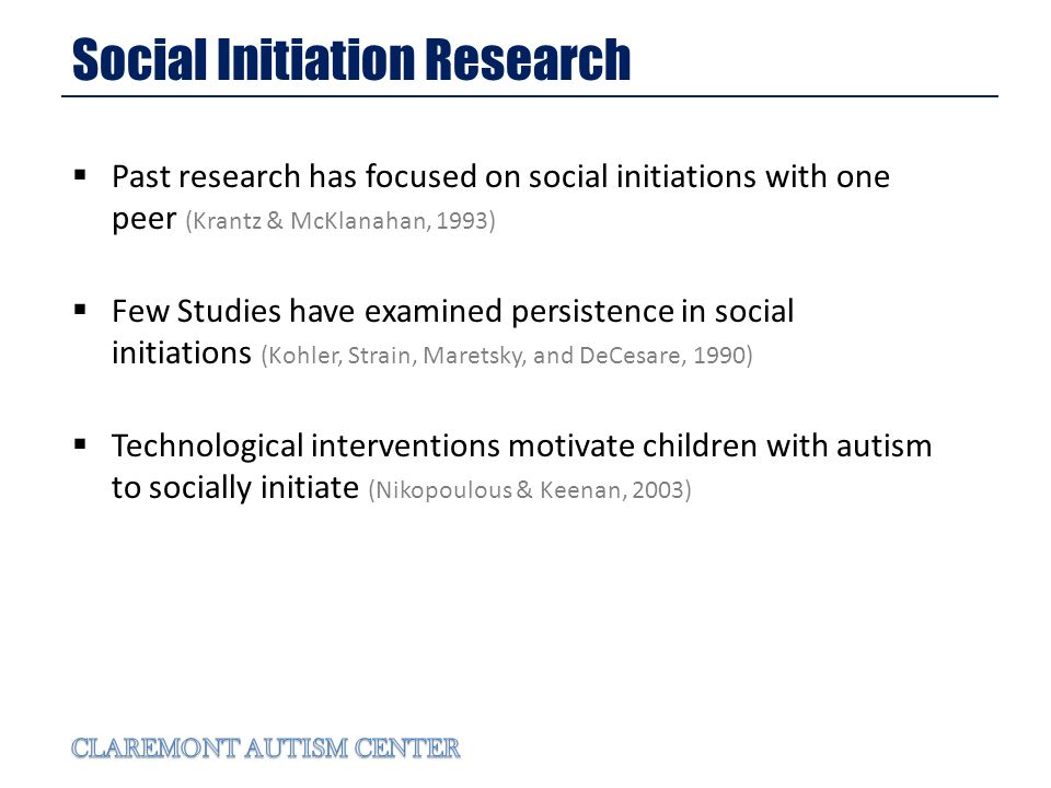Social Initiation Research Past research has focused on social initiations with one peer (Krantz & McKlanahan, 1993) Few Studies have examined persistence in social initiations (Kohler, Strain, Maretsky, and DeCesare, 1990) Technological interventions motivate children with autism to socially initiate (Nikopoulous & Keenan, 2003)