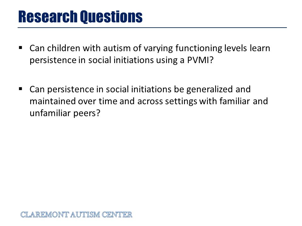 Research Questions Can children with autism of varying functioning levels learn persistence in social initiations using a PVMI.