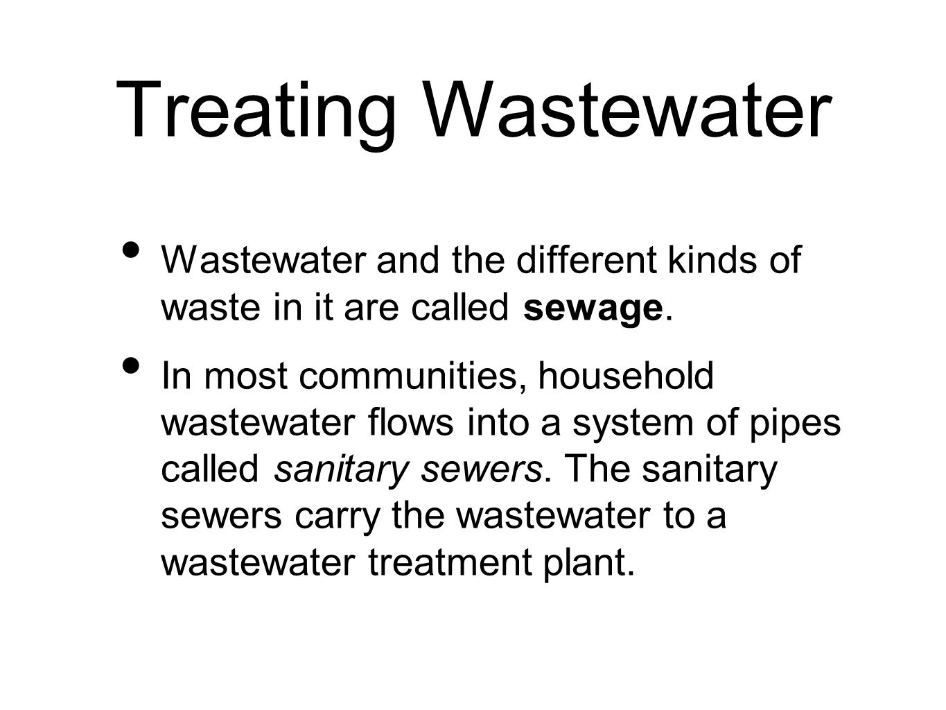 Treating Wastewater Wastewater and the different kinds of waste in it are called sewage.