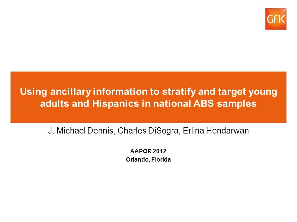© GfK Using ancillary information to stratify and target young adults and Hispanics in national ABS samples J.