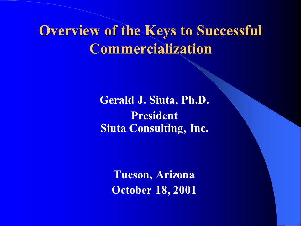 Overview of the Keys to Successful Commercialization Gerald J.