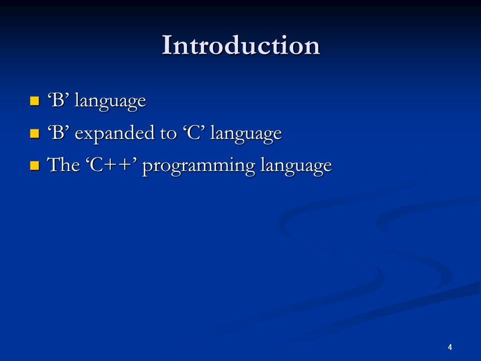 4 Introduction B language B language B expanded to C language B expanded to C language The C++ programming language The C++ programming language