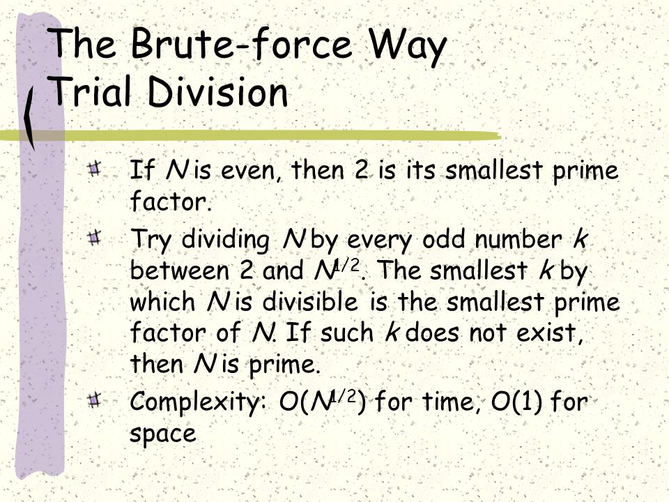 The Brute-force Way Trial Division If N is even, then 2 is its smallest prime factor.