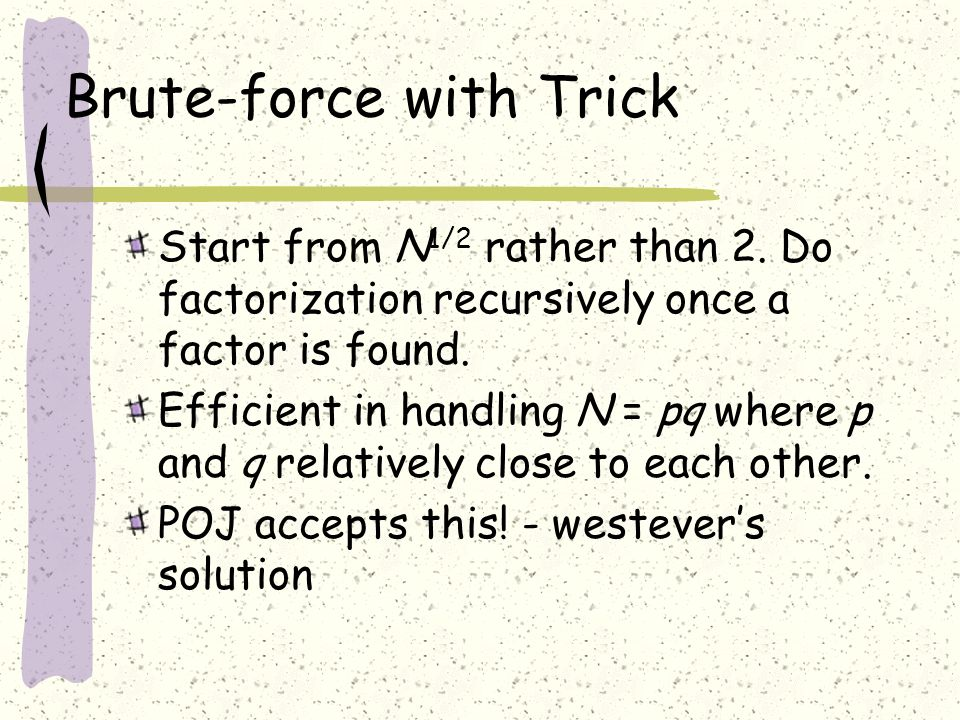Brute-force with Trick Start from N 1/2 rather than 2.