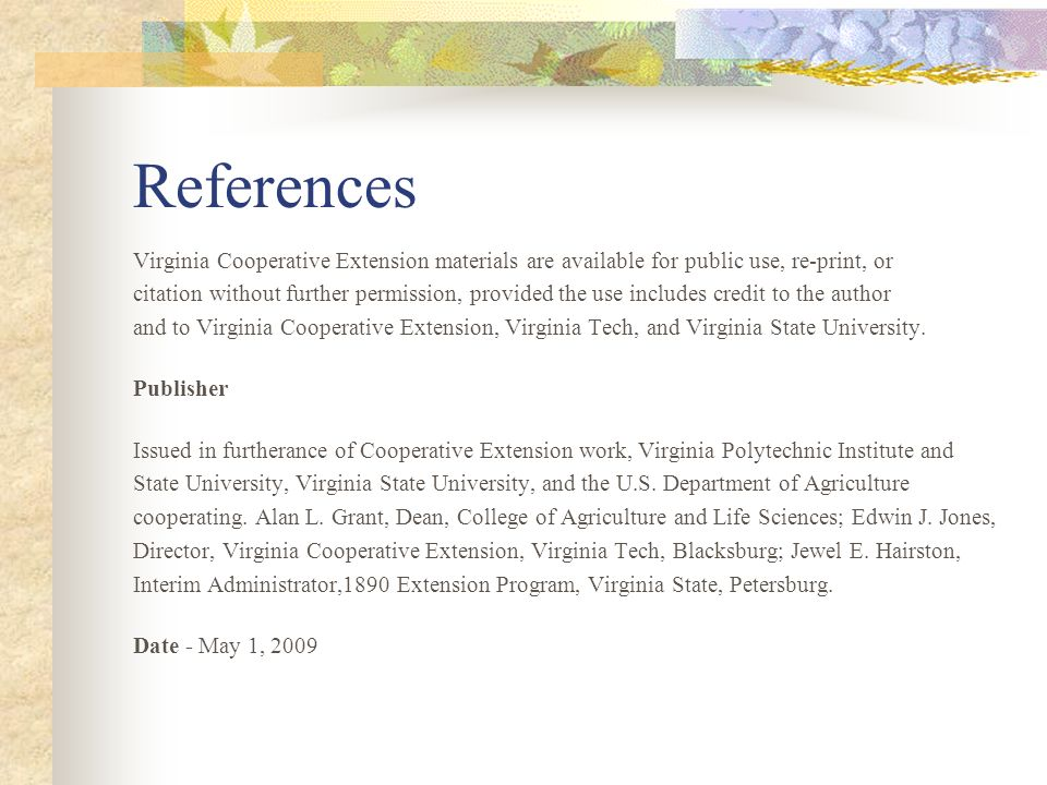 References Virginia Cooperative Extension materials are available for public use, re-print, or citation without further permission, provided the use includes credit to the author and to Virginia Cooperative Extension, Virginia Tech, and Virginia State University.