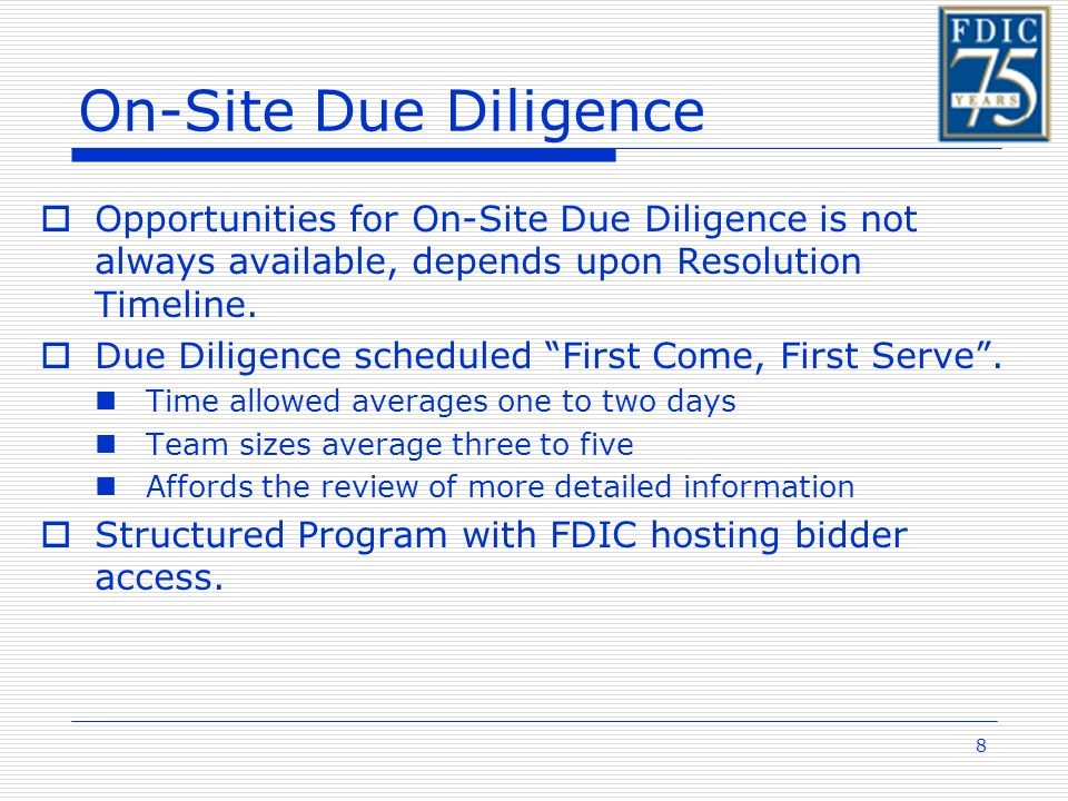 8 On-Site Due Diligence Opportunities for On-Site Due Diligence is not always available, depends upon Resolution Timeline.