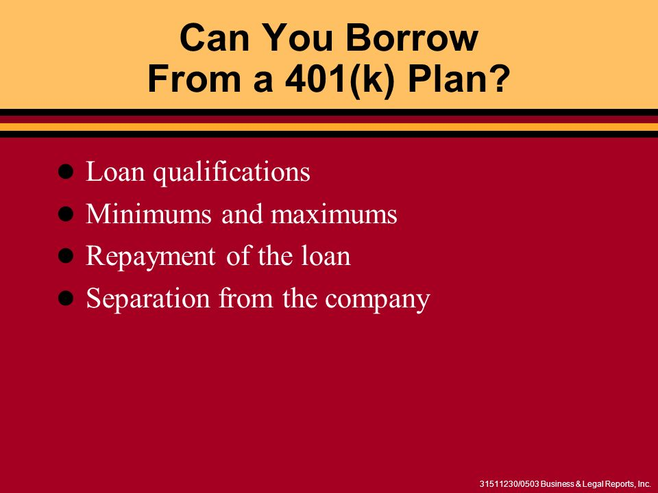 /0503 Business & Legal Reports, Inc. Can You Borrow From a 401(k) Plan.