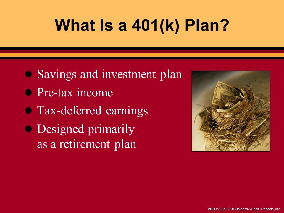 /0503 Business & Legal Reports, Inc. What Is a 401(k) Plan.