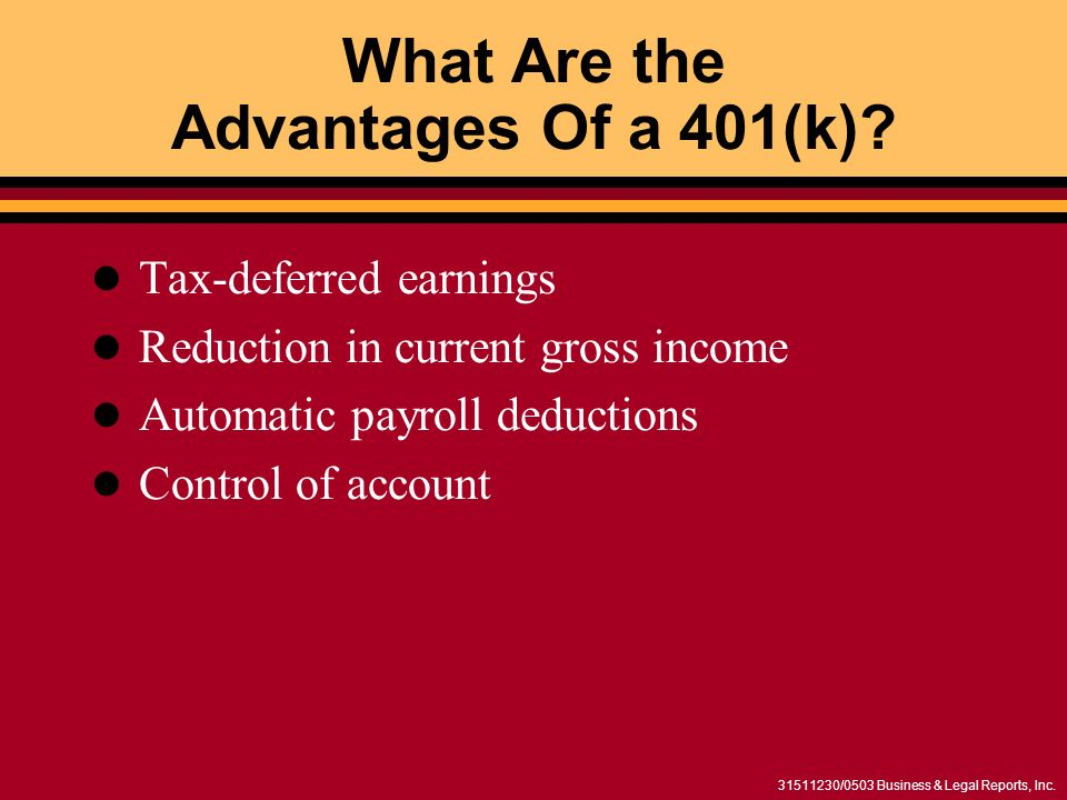 /0503 Business & Legal Reports, Inc. What Are the Advantages Of a 401(k).