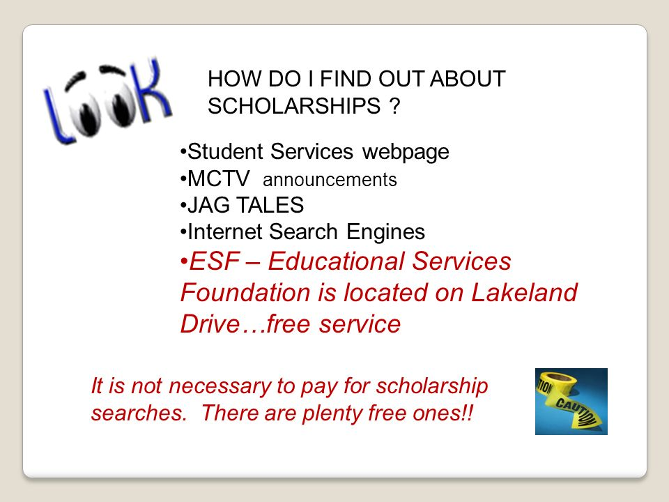 HOW DO I FIND OUT ABOUT SCHOLARSHIPS .