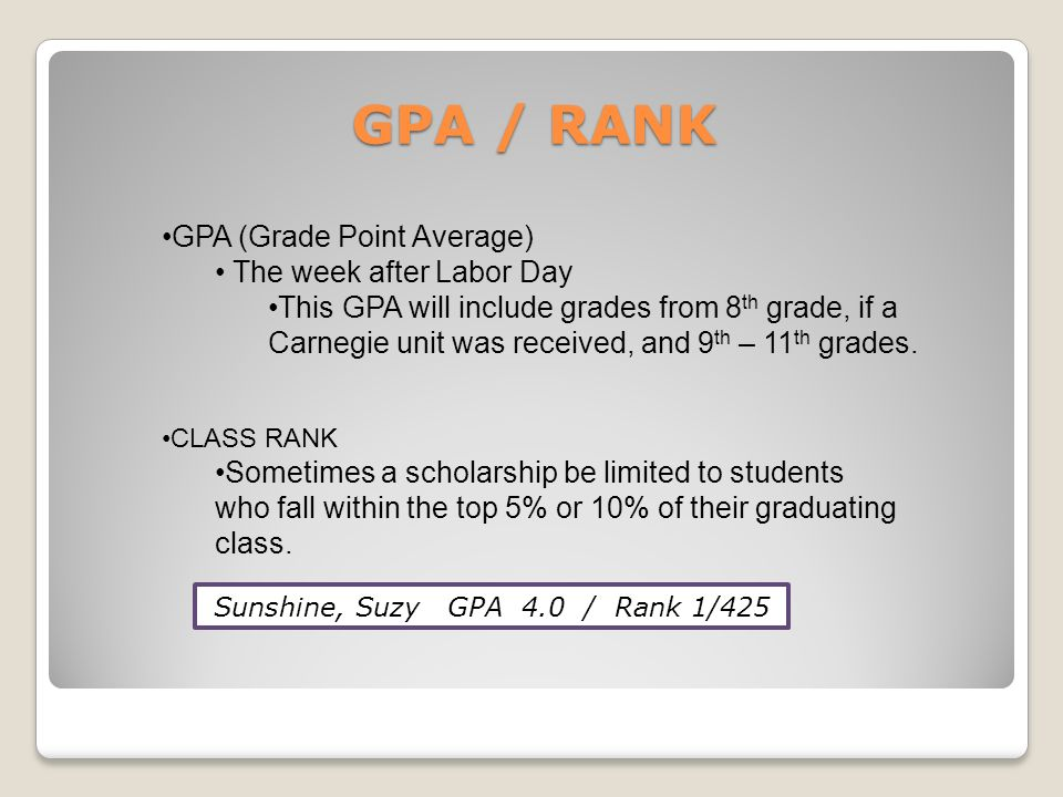 GPA / RANK GPA (Grade Point Average) The week after Labor Day This GPA will include grades from 8 th grade, if a Carnegie unit was received, and 9 th – 11 th grades.