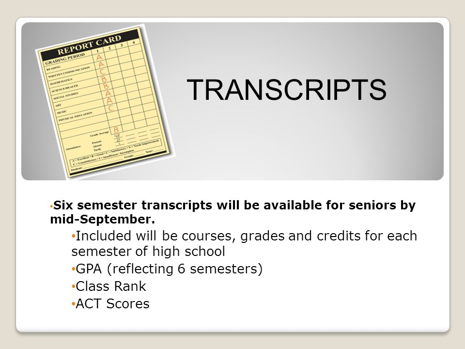 Six semester transcripts will be available for seniors by mid-September.