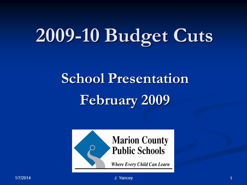 1/7/2014 J. Yancey 1 2009-10 Budget Cuts School Presentation February 2009