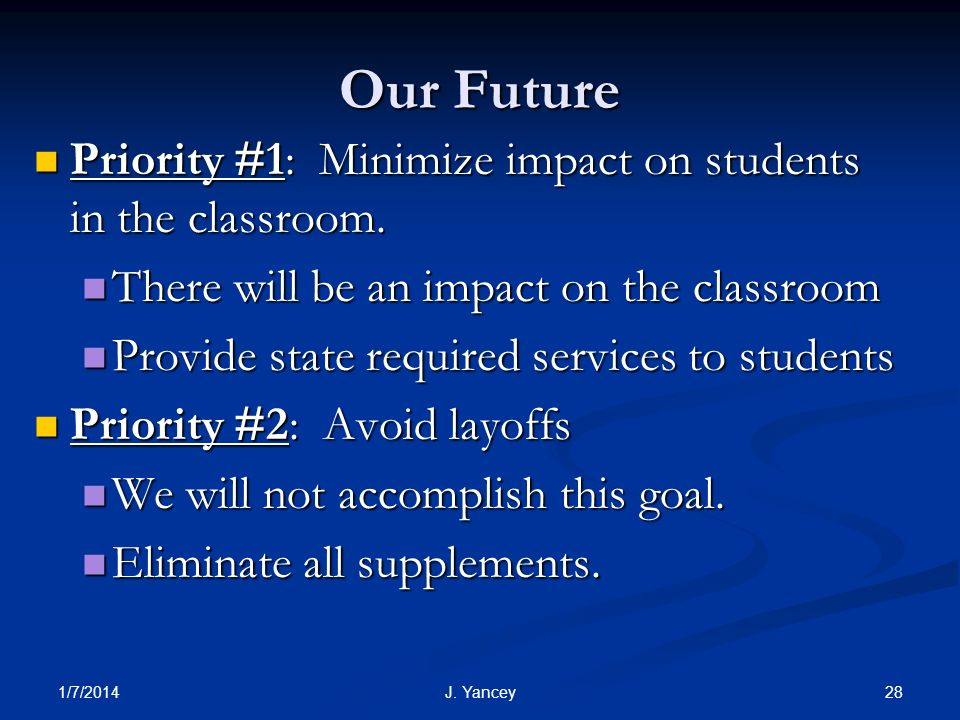 1/7/2014 28J. Yancey Our Future Priority #1: Minimize impact on students in the classroom.