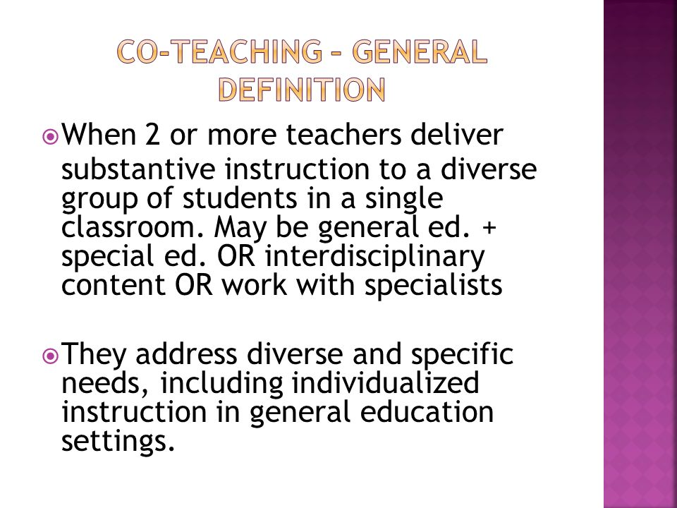 When 2 or more teachers deliver substantive instruction to a diverse group of students in a single classroom.
