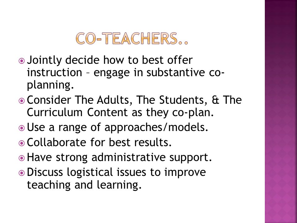 Jointly decide how to best offer instruction – engage in substantive co- planning.