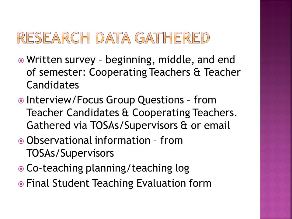 Written survey – beginning, middle, and end of semester: Cooperating Teachers & Teacher Candidates Interview/Focus Group Questions – from Teacher Candidates & Cooperating Teachers.