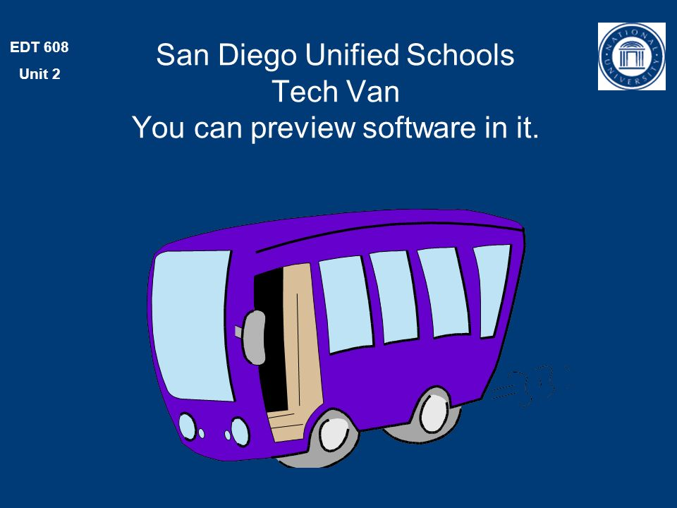 EDT 608 Unit 2 San Diego Unified Schools Tech Van You can preview software in it.