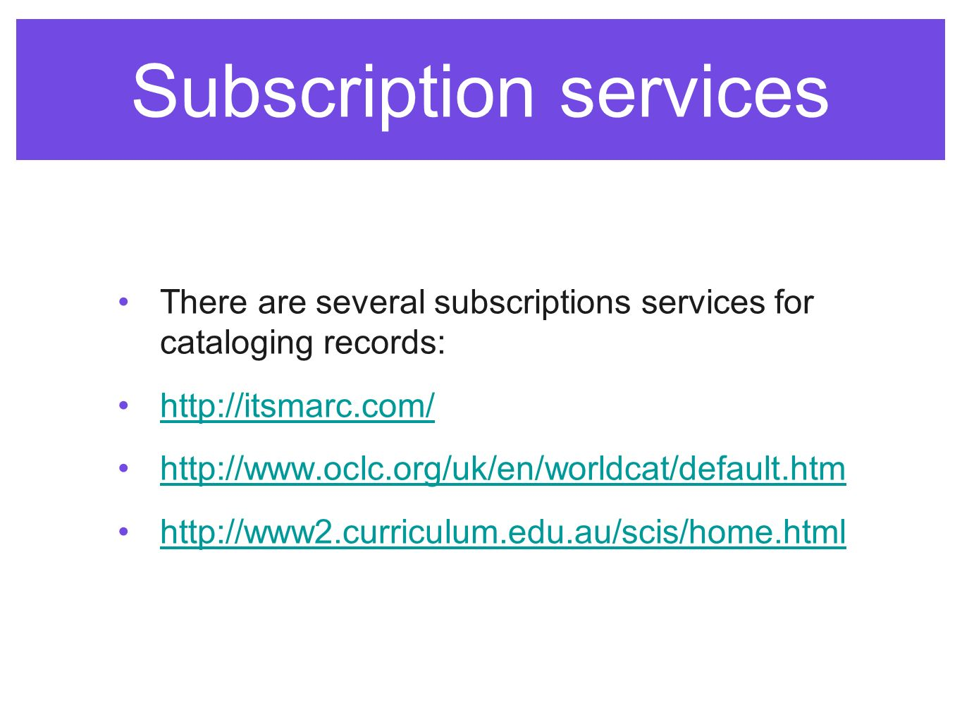 Subscription services There are several subscriptions services for cataloging records:
