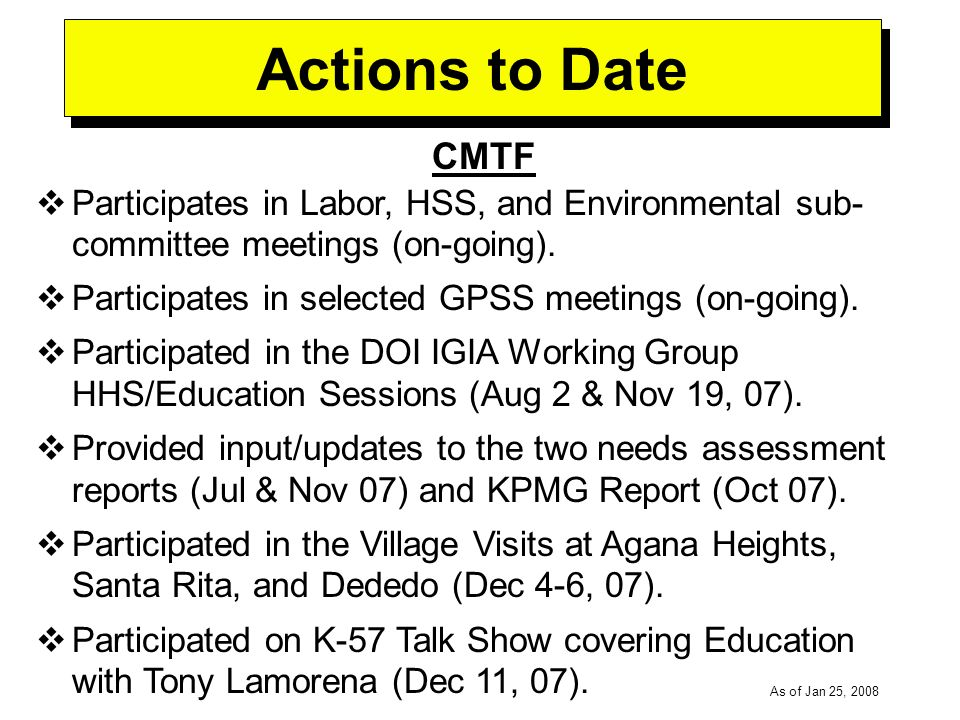 -----DRAFT----- As of Jan 25, 2008 Actions to Date CMTF Participates in Labor, HSS, and Environmental sub- committee meetings (on-going).