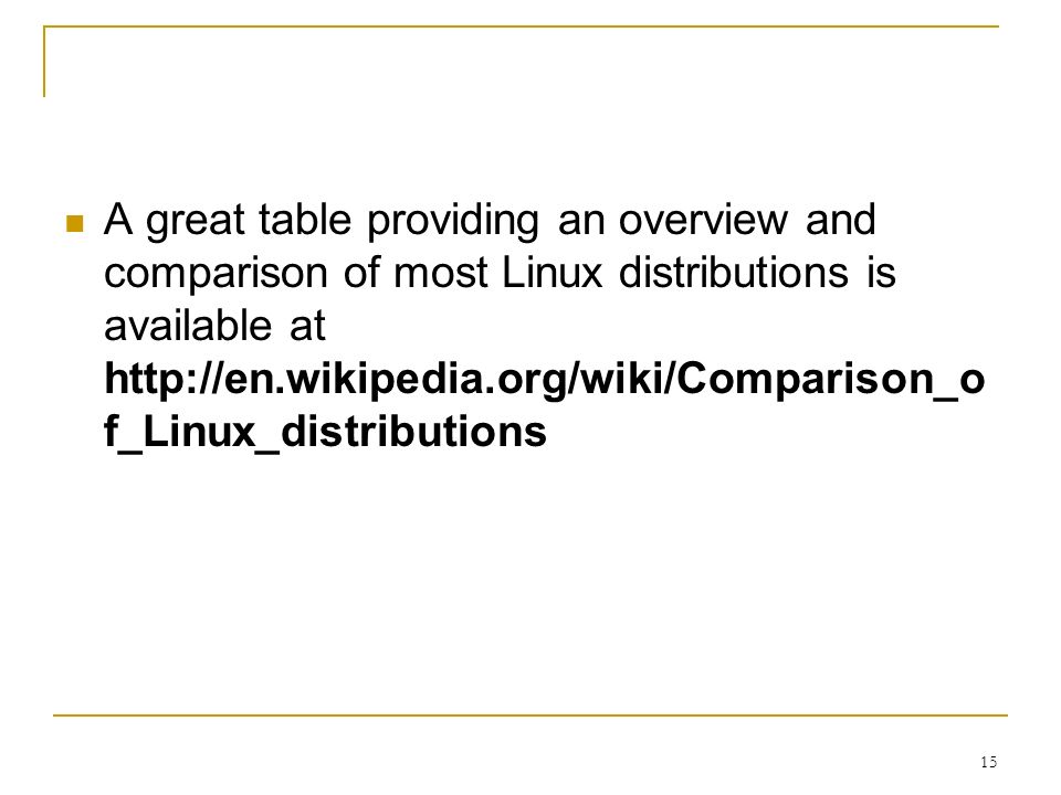 15 A great table providing an overview and comparison of most Linux distributions is available at   f_Linux_distributions