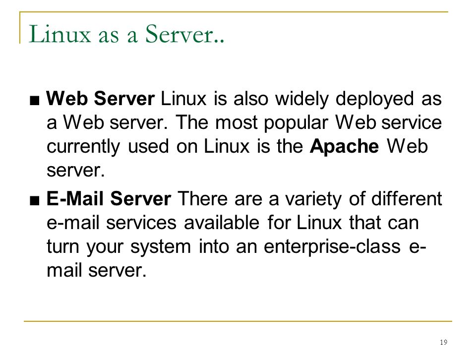 19 Linux as a Server.. Web Server Linux is also widely deployed as a Web server.