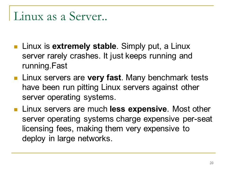 20 Linux as a Server.. Linux is extremely stable.