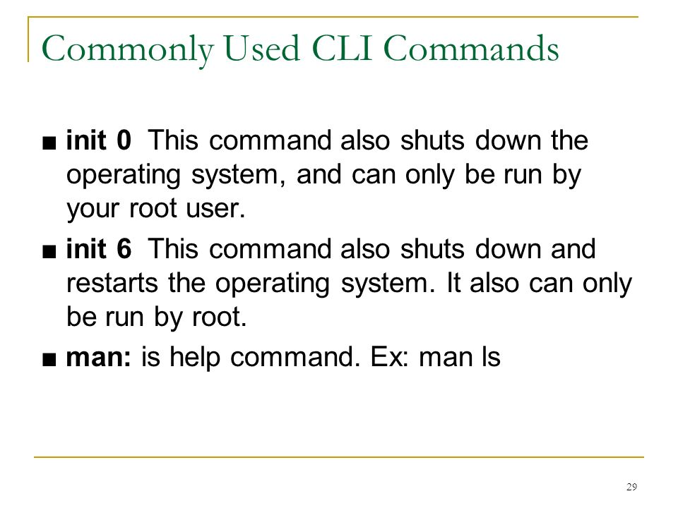 29 Commonly Used CLI Commands init 0 This command also shuts down the operating system, and can only be run by your root user.