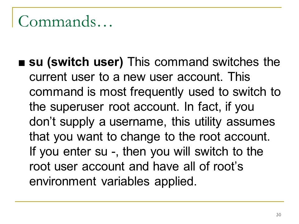 30 Commands… su (switch user) This command switches the current user to a new user account.