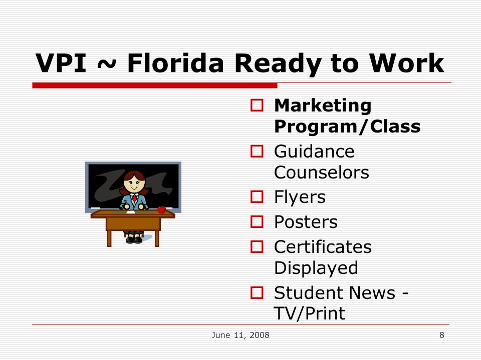 June 11, VPI ~ Florida Ready to Work Marketing Program/Class Guidance Counselors Flyers Posters Certificates Displayed Student News - TV/Print