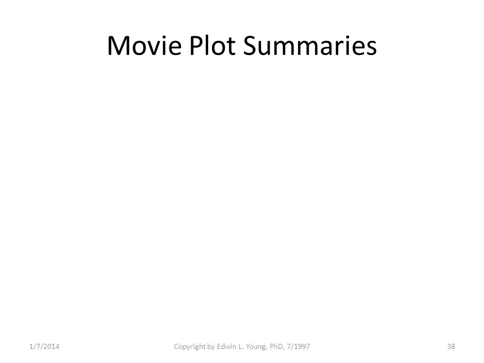 1/7/2014Copyright by Edwin L. Young, PhD, 7/199738 Movie Plot Summaries