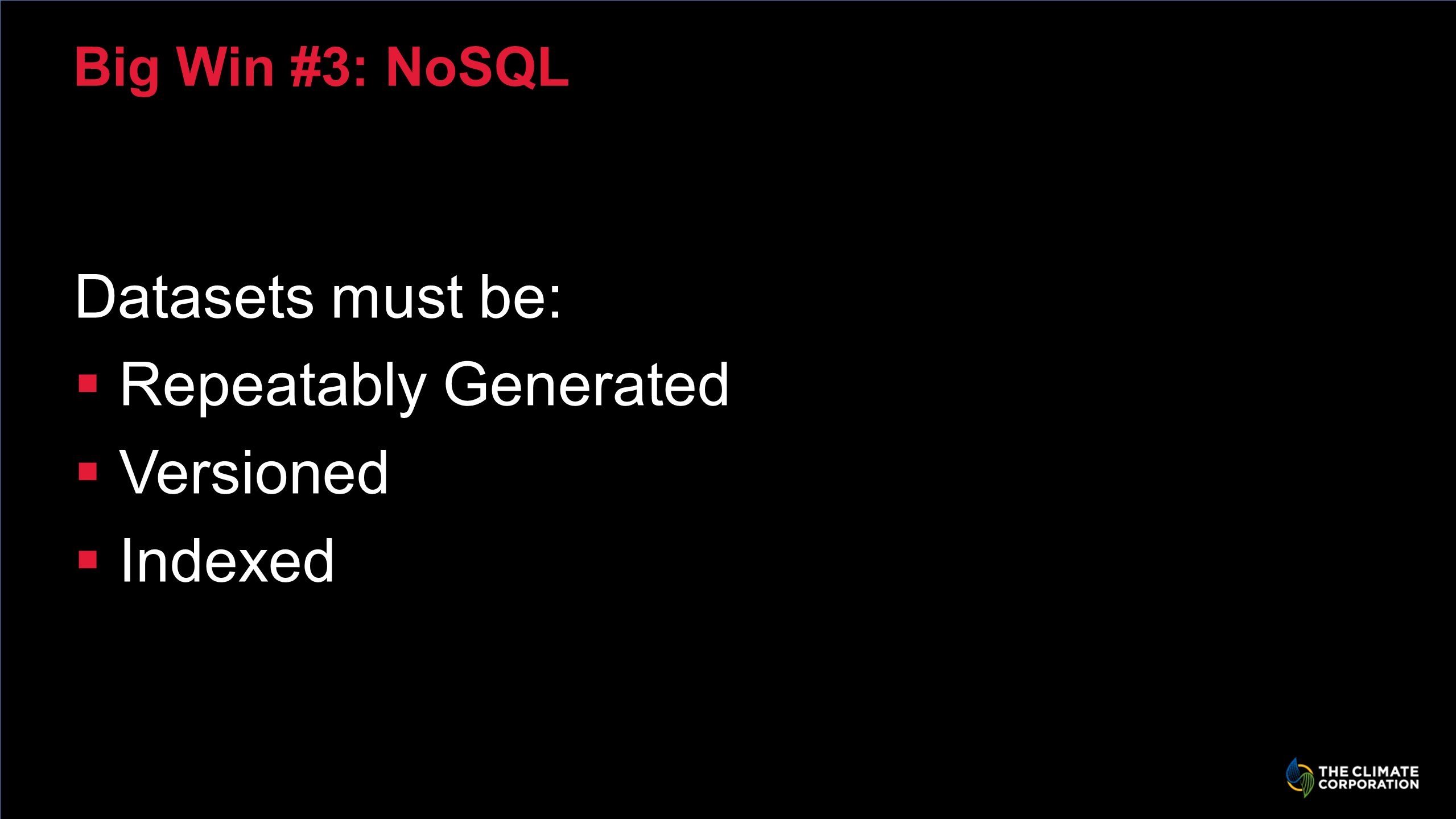 Big Win #3: NoSQL Datasets must be: Repeatably Generated Versioned Indexed