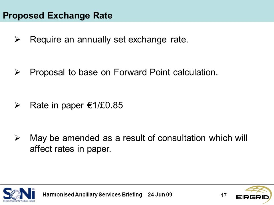 Harmonised Ancillary Services Briefing – 24 Jun Proposed Exchange Rate Require an annually set exchange rate.