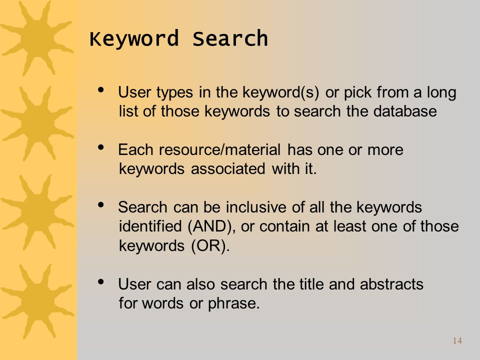 14 Keyword Search User types in the keyword(s) or pick from a long list of those keywords to search the database Each resource/material has one or more keywords associated with it.