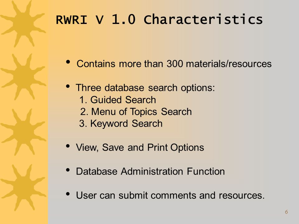 6 RWRI V 1.0 Characteristics Contains more than 300 materials/resources Three database search options: 1.