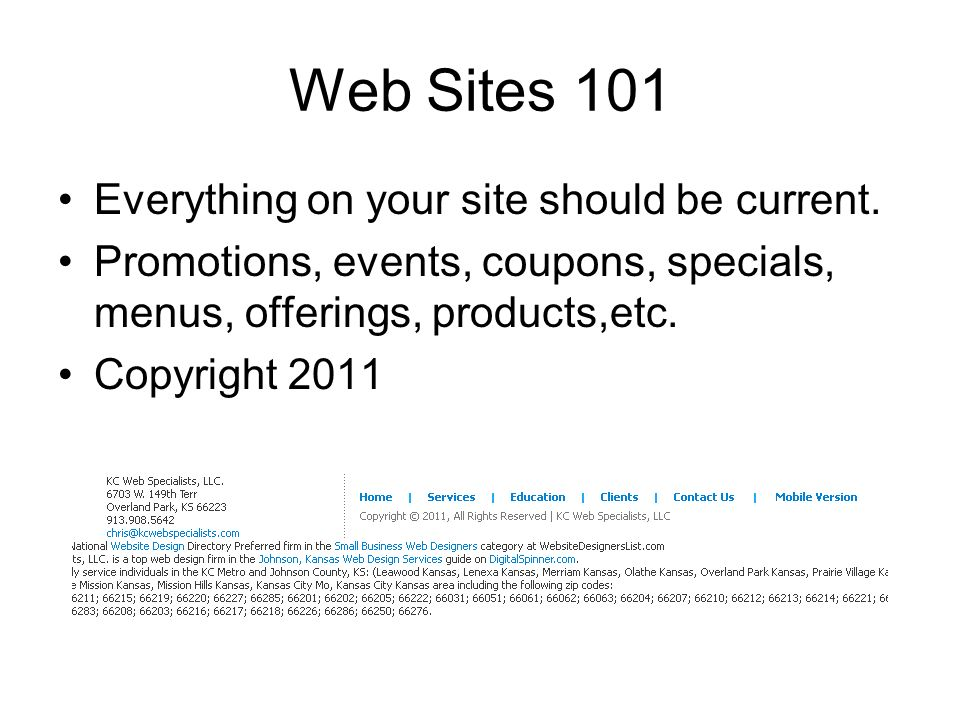 Web Sites 101 Everything on your site should be current.